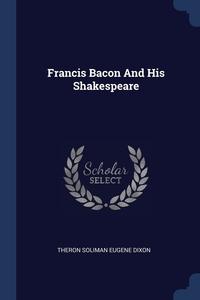 Книга под заказ: «Francis Bacon And His Shakespeare»