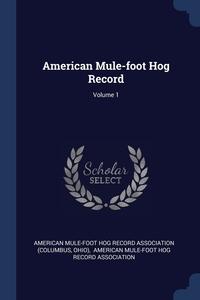 Книга под заказ: «American Mule-foot Hog Record; Volume 1»