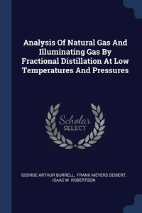 Книга под заказ: «Analysis Of Natural Gas And Illuminating Gas By Fractional Distillation At Low Temperatures And Pressures»
