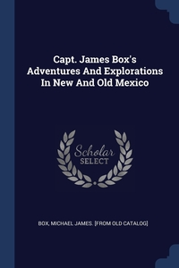 Книга под заказ: «Capt. James Box's Adventures And Explorations In New And Old Mexico»