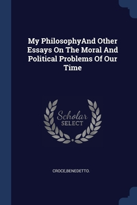 Книга под заказ: «My PhilosophyAnd Other Essays On The Moral And Political Problems Of Our Time»