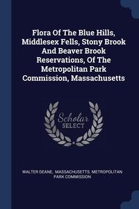 Книга под заказ: «Flora Of The Blue Hills, Middlesex Fells, Stony Brook And Beaver Brook Reservations, Of The Metropolitan Park Commission, Massachusetts»