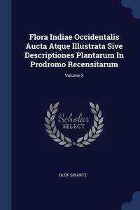 Книга под заказ: «Flora Indiae Occidentalis Aucta Atque Illustrata Sive Descriptiones Plantarum In Prodromo Recensitarum; Volume 3»