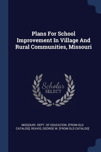 Книга под заказ: «Plans For School Improvement In Village And Rural Communities, Missouri»