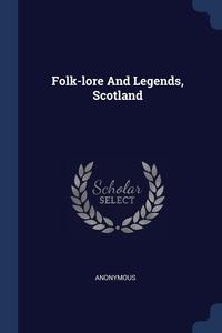 Книга под заказ: «Folk-lore And Legends, Scotland»