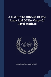 Книга под заказ: «A List Of The Officers Of The Army And Of The Corps Of Royal Marines»