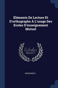 Книга под заказ: «Eléments De Lecture Et D'orthographe À L'usage Des Ecoles D'enseignement Mutuel»