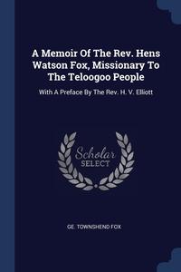 Книга под заказ: «A Memoir Of The Rev. Hens Watson Fox, Missionary To The Teloogoo People»