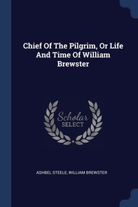 Книга под заказ: «Chief Of The Pilgrim, Or Life And Time Of William Brewster»
