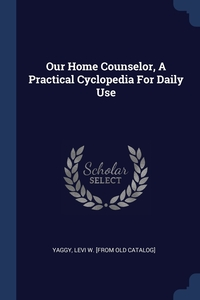 Книга под заказ: «Our Home Counselor, A Practical Cyclopedia For Daily Use»