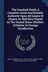 Книга под заказ: «The Standard Hoyle; A Complete Guide And Reliable Authority Upon All Games Of Chance Or Skill Now Played In The United States Whether Of Native Or Foreign Introduction»