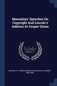 Книга под заказ: «Macaulays' Speeches On Copyright And Lincoln's Address At Cooper Union»