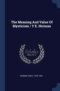 Книга под заказ: «The Meaning And Value Of Mysticism / Y E. Herman»