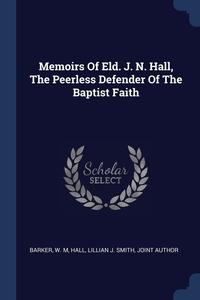 Книга под заказ: «Memoirs Of Eld. J. N. Hall, The Peerless Defender Of The Baptist Faith»