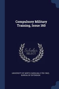 Книга под заказ: «Compulsory Military Training, Issue 160»
