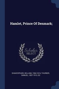 Hamlet, Prince Of Denmark;, Shakespeare William 1564-1616, Samuel 1837-1913 ed Thurber обложка-превью