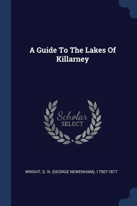 Книга под заказ: «A Guide To The Lakes Of Killarney»
