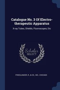 Книга под заказ: «Catalogue No. 3 Of Electro-therapeutic Apparatus»