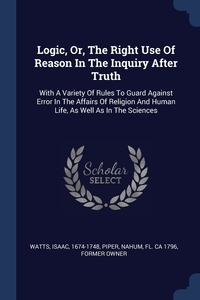 Книга под заказ: «Logic, Or, The Right Use Of Reason In The Inquiry After Truth»
