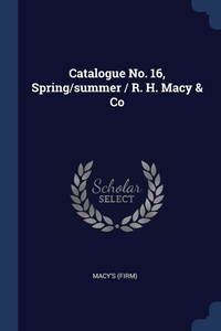 Книга под заказ: «Catalogue No. 16, Spring/summer / R. H. Macy & Co»
