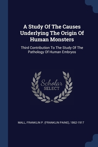 Книга под заказ: «A Study Of The Causes Underlying The Origin Of Human Monsters»