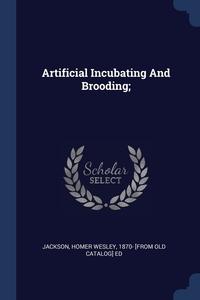 Книга под заказ: «Artificial Incubating And Brooding;»