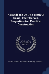 Книга под заказ: «A Handbook On The Teeth Of Gears, Their Curves, Properties And Practical Construction»