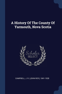 Книга под заказ: «A History Of The County Of Yarmouth, Nova Scotia»