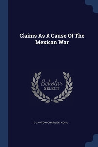 Книга под заказ: «Claims As A Cause Of The Mexican War»