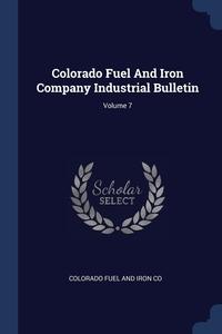 Книга под заказ: «Colorado Fuel And Iron Company Industrial Bulletin; Volume 7»
