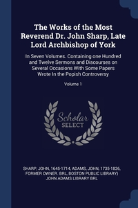 Книга под заказ: «The Works of the Most Reverend Dr. John Sharp, Late Lord Archbishop of York»