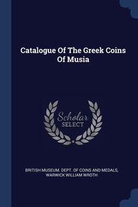 Книга под заказ: «Catalogue Of The Greek Coins Of Musia»