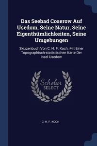 Книга под заказ: «Das Seebad Coserow Auf Usedom, Seine Natur, Seine Eigenthümlichkeiten, Seine Umgebungen»
