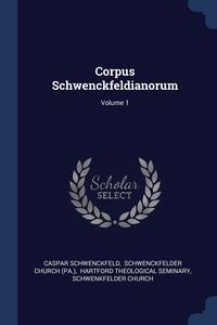 Книга под заказ: «Corpus Schwenckfeldianorum; Volume 1»