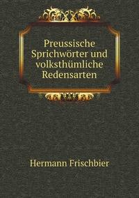 Книга под заказ: «Preussische Sprichwörter und volksthümliche Redensarten»
