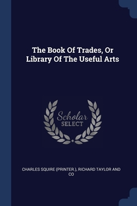 Книга под заказ: «The Book Of Trades, Or Library Of The Useful Arts»