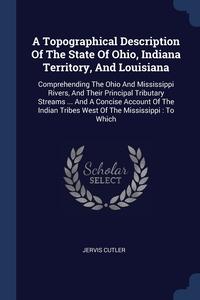 Книга под заказ: «A Topographical Description Of The State Of Ohio, Indiana Territory, And Louisiana»