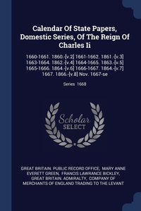 Книга под заказ: «Calendar Of State Papers, Domestic Series, Of The Reign Of Charles Ii»
