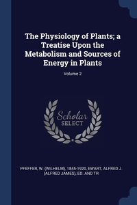Книга под заказ: «The Physiology of Plants; a Treatise Upon the Metabolism and Sources of Energy in Plants; Volume 2»