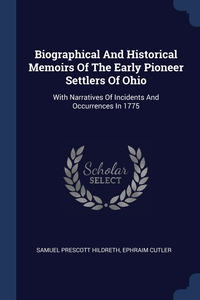 Книга под заказ: «Biographical And Historical Memoirs Of The Early Pioneer Settlers Of Ohio»