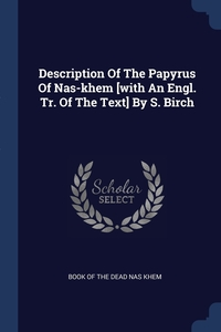 Книга под заказ: «Description Of The Papyrus Of Nas-khem [with An Engl. Tr. Of The Text] By S. Birch»