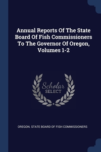 Книга под заказ: «Annual Reports Of The State Board Of Fish Commissioners To The Governor Of Oregon, Volumes 1-2»
