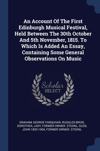 Книга под заказ: «An Account Of The First Edinburgh Musical Festival, Held Between The 30th October And 5th November, 1815. To Which Is Added An Essay, Containing Some General Observations On Music»