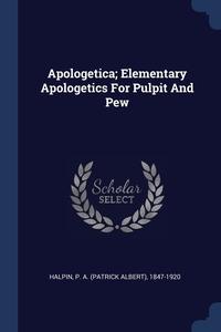 Книга под заказ: «Apologetica; Elementary Apologetics For Pulpit And Pew»