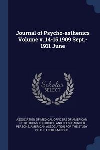 Книга под заказ: «Journal of Psycho-asthenics Volume v. 14-15 1909 Sept.-1911 June»