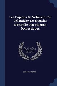 Книга под заказ: «Les Pigeons De Volière Et De Colombier, Ou Histoire Naturelle Des Pigeons Domestiques»