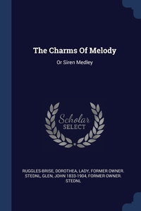 The Charms Of Melody: Or Siren Medley, Dorothea Lady former ow Ruggles-Brise, John 1833-1904 former owner. StEd Glen обложка-превью