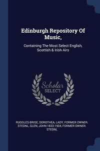 Edinburgh Repository Of Music,: Containing The Most Select English, Scottish & Irish Airs, Dorothea Lady former ow Ruggles-Brise, John 1833-1904 former owner. StEd Glen обложка-превью