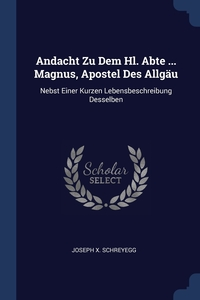 Книга под заказ: «Andacht Zu Dem Hl. Abte ... Magnus, Apostel Des Allgäu»