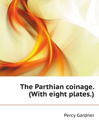 Книга под заказ: «The Parthian coinage. (With eight plates.)»